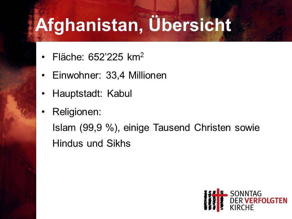 Afghanistan, Übersicht Fläche: 652225 km 2 Einwohner: 33,4 Millionen Hauptstadt: Kabul Religionen: Islam (99,9 %), einige Tausend Christen sowie Hindus und Sikhs
