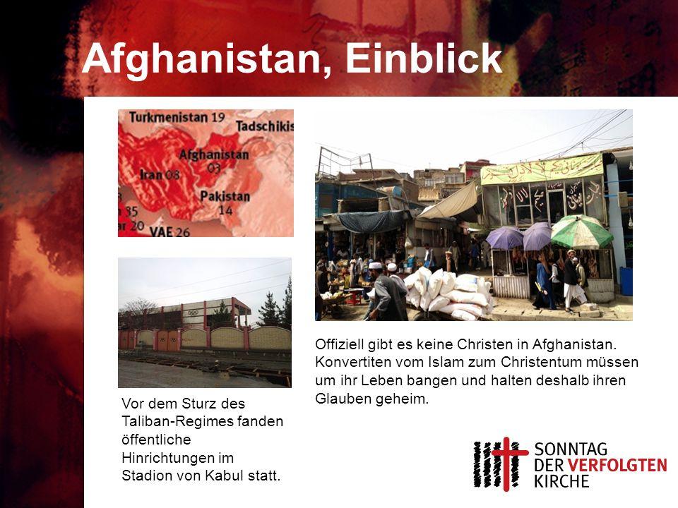 Afghanistan, Einblick Vor dem Sturz des Taliban-Regimes fanden öffentliche Hinrichtungen im Stadion von Kabul statt. Offiziell gibt es keine Christen