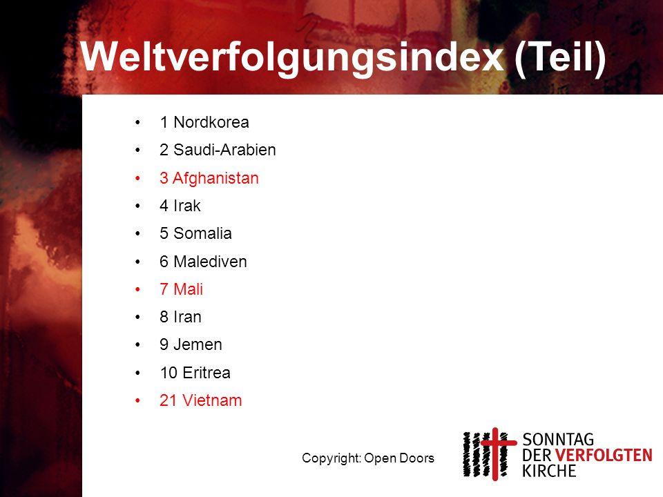 Weltverfolgungsindex (Teil) 1 Nordkorea 2 Saudi-Arabien 3 Afghanistan 4 Irak 5 Somalia 6 Malediven 7 Mali 8 Iran 9 Jemen 10 Eritrea 21 Vietnam Copyright: Open Doors
