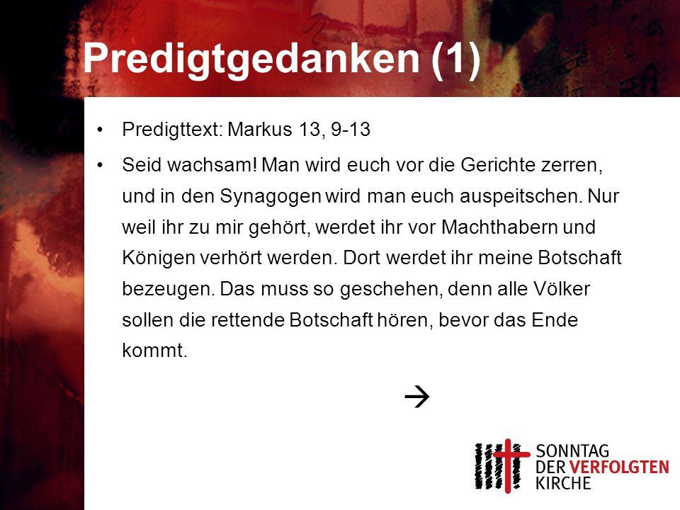 Predigtgedanken (1) Predigttext: Markus 13, 9-13 Seid wachsam! Man wird euch vor die Gerichte zerren, und in den Synagogen wird man euch auspeitschen.