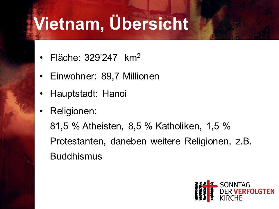 Vietnam, Übersicht Fläche: 329247 km 2 Einwohner: 89,7 Millionen Hauptstadt: Hanoi Religionen: 81,5 % Atheisten, 8,5 % Katholiken, 1,5 % Protestanten, daneben weitere Religionen, z.B.