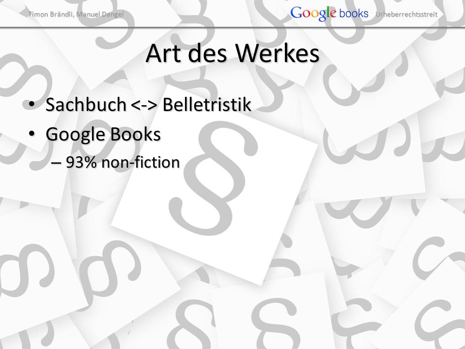 Timon Brändli, Manuel Dangel Urheberrechtsstreit Art des Werkes Sachbuch Belletristik Sachbuch Belletristik Google Books Google Books – 93% non-fiction