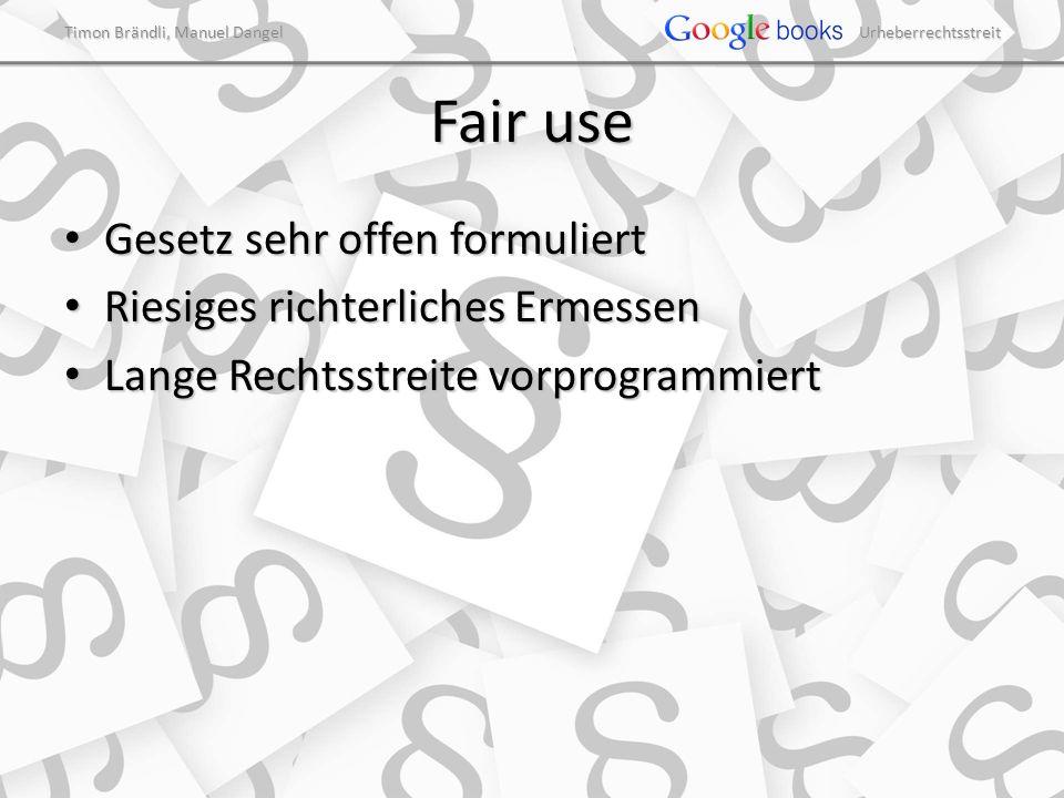Timon Brändli, Manuel Dangel Urheberrechtsstreit Fair use Gesetz sehr offen formuliert Gesetz sehr offen formuliert Riesiges richterliches Ermessen Ri