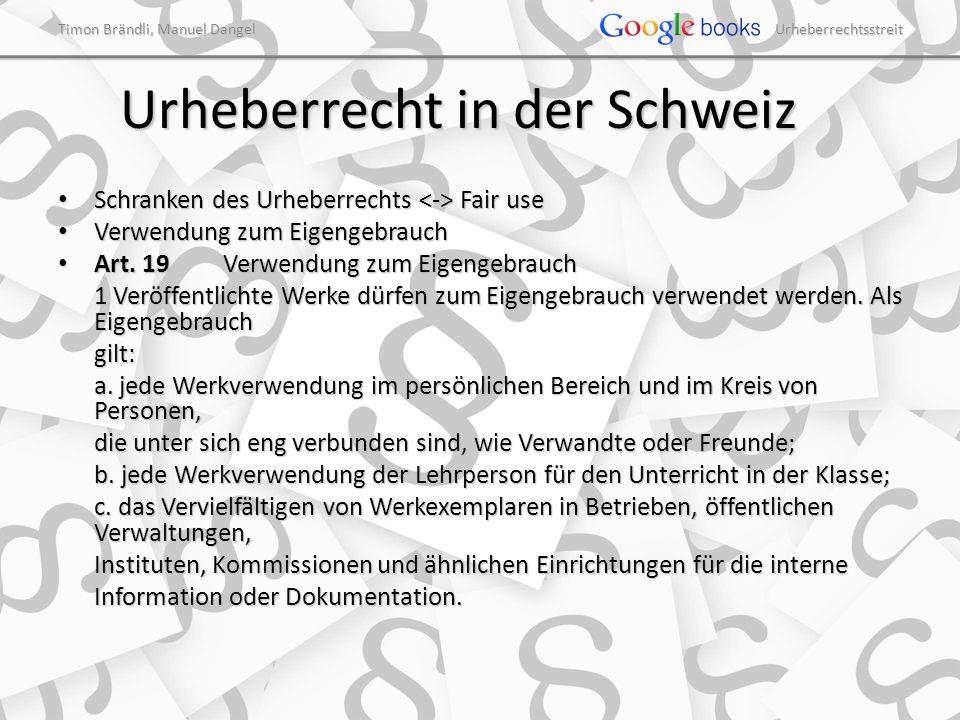 Timon Brändli, Manuel Dangel Urheberrechtsstreit Urheberrecht in der Schweiz Schranken des Urheberrechts Fair use Schranken des Urheberrechts Fair use Verwendung zum Eigengebrauch Verwendung zum Eigengebrauch Art.
