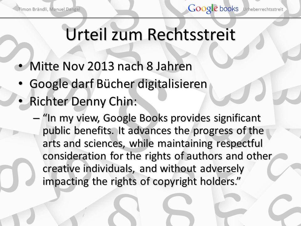 Timon Brändli, Manuel Dangel Urheberrechtsstreit Urteil zum Rechtsstreit Mitte Nov 2013 nach 8 Jahren Mitte Nov 2013 nach 8 Jahren Google darf Bücher