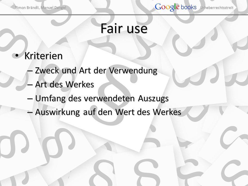 Timon Brändli, Manuel Dangel Urheberrechtsstreit Fair use Kriterien Kriterien – Zweck und Art der Verwendung – Art des Werkes – Umfang des verwendeten Auszugs – Auswirkung auf den Wert des Werkes