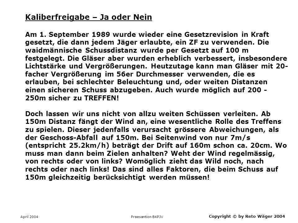 April 2004 Praesantion BKPJV Copyright © by Reto Wäger 2004 Kaliberfreigabe – Ja oder Nein Am 1. September 1989 wurde wieder eine Gesetzrevision in Kr