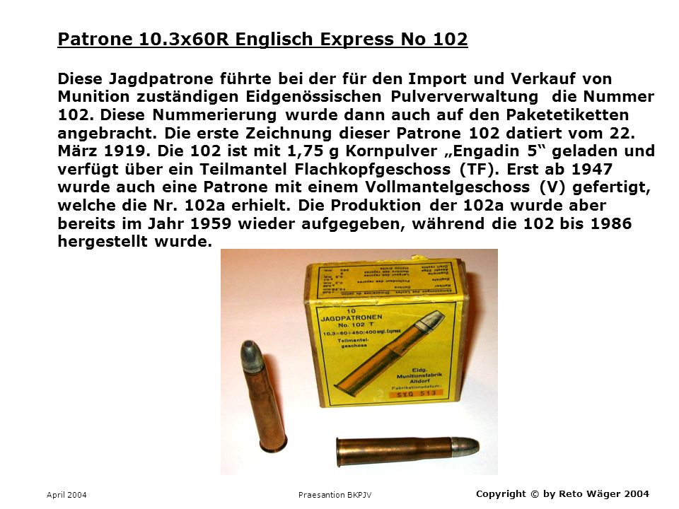 April 2004 Praesantion BKPJV Copyright © by Reto Wäger 2004 Patrone 10.3x60R Englisch Express No 102