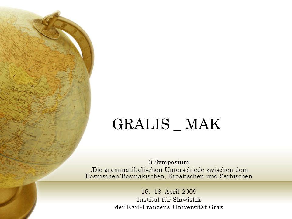 GRALIS _ MAK 3 Symposium Die grammatikalischen Unterschiede zwischen dem Bosnischen/Bosniakischen, Kroatischen und Serbischen 16.–18.