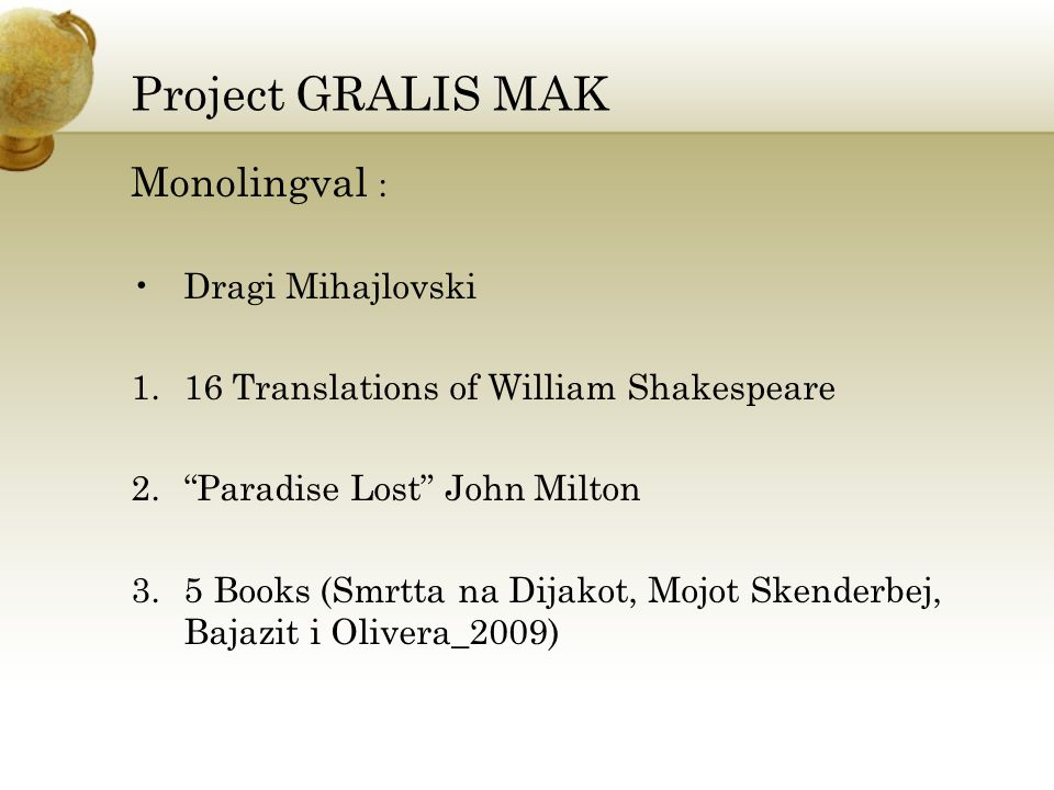 Project GRALIS MAK Monolingval : Dragi Mihajlovski 1.16 Translations of William Shakespeare 2.Paradise Lost John Milton 3.5 Books (Smrtta na Dijakot, Mojot Skenderbej, Bajazit i Olivera_2009)
