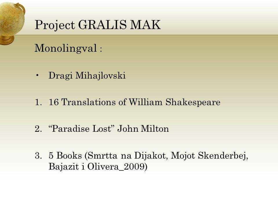 Project GRALIS MAK Monolingval : Dragi Mihajlovski 1.16 Translations of William Shakespeare 2.Paradise Lost John Milton 3.5 Books (Smrtta na Dijakot,