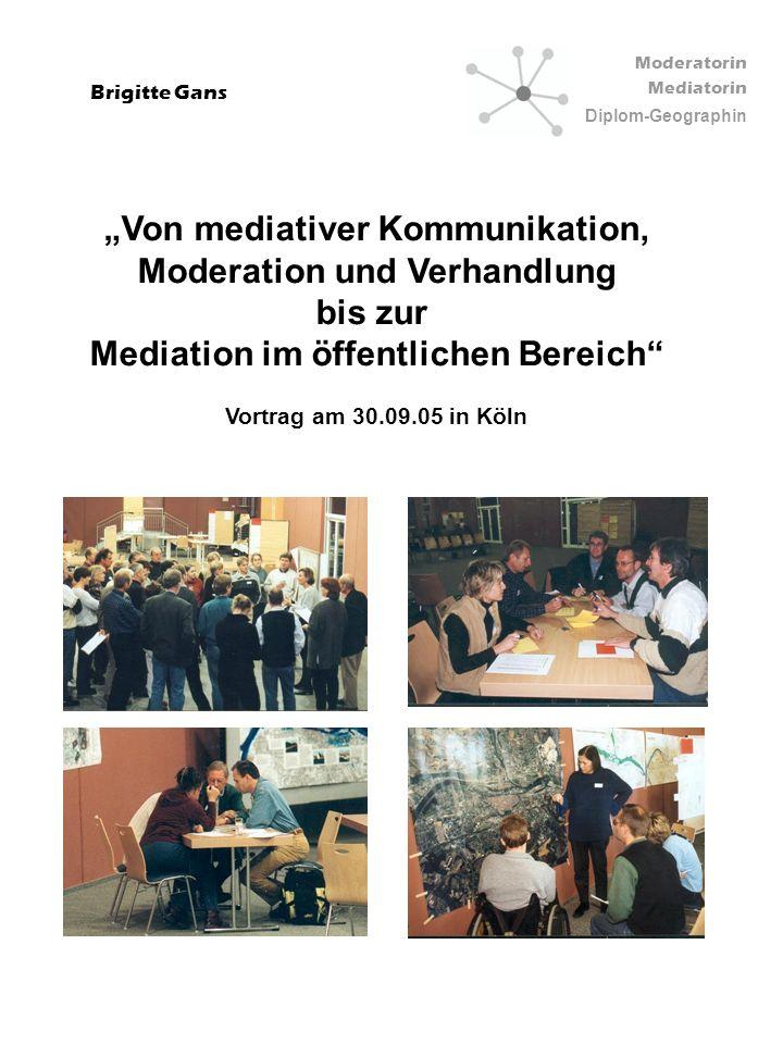 Moderatorin Mediatorin Diplom-Geographin Brigitte Gans Von mediativer Kommunikation, Moderation und Verhandlung bis zur Mediation im öffentlichen Bere
