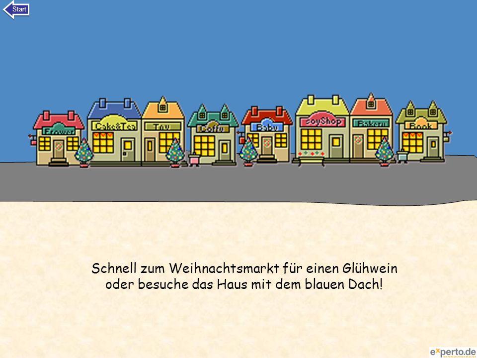 Schnell zum Weihnachtsmarkt für einen Glühwein oder besuche das Haus mit dem blauen Dach! Start