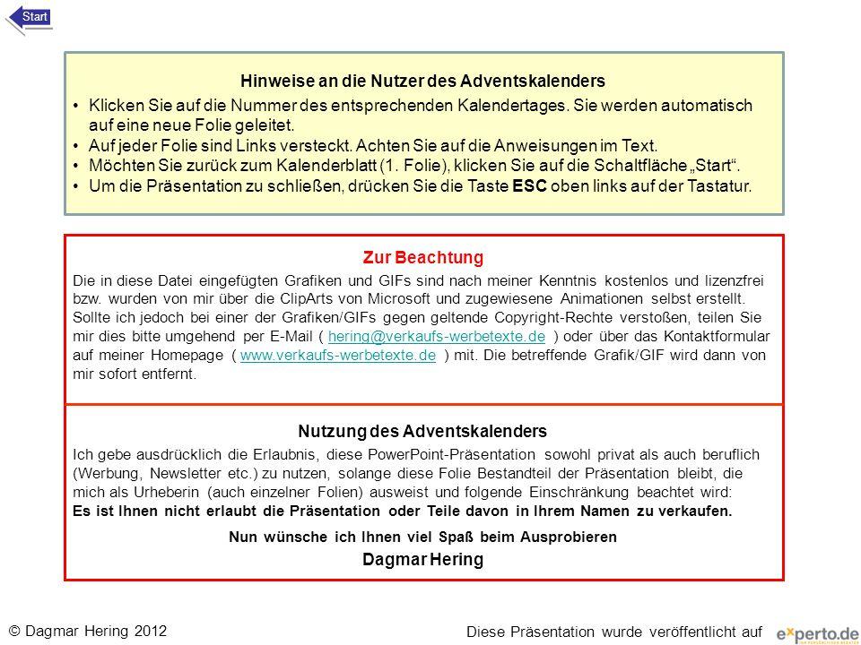 © Dagmar Hering 2012 Hinweise an die Nutzer des Adventskalenders Klicken Sie auf die Nummer des entsprechenden Kalendertages. Sie werden automatisch a