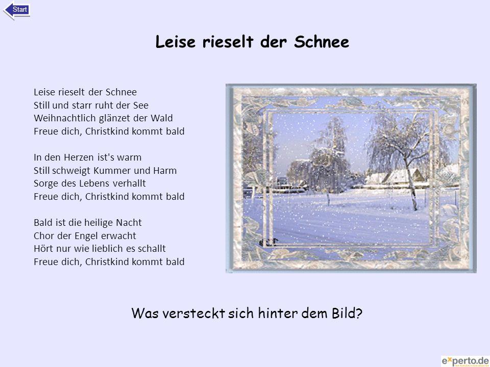 Leise rieselt der Schnee Still und starr ruht der See Weihnachtlich glänzet der Wald Freue dich, Christkind kommt bald In den Herzen ist's warm Still