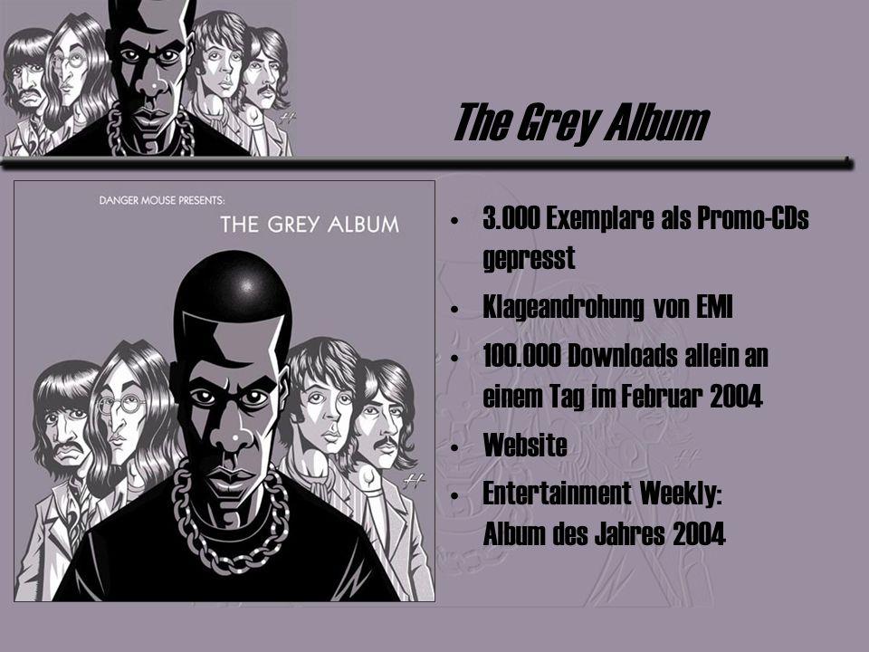 The Grey Album 3.000 Exemplare als Promo-CDs gepresst Klageandrohung von EMI 100.000 Downloads allein an einem Tag im Februar 2004 Website Entertainment Weekly: Album des Jahres 2004