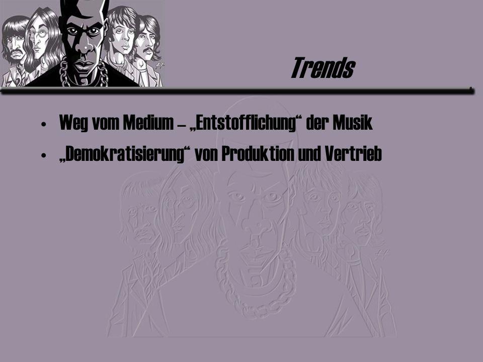 Trends Weg vom Medium – Entstofflichung der Musik Demokratisierung von Produktion und Vertrieb