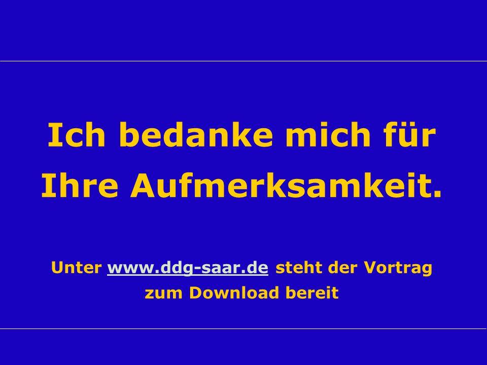 Ich bedanke mich für Ihre Aufmerksamkeit. Unter www.ddg-saar.de steht der Vortrag zum Download bereitwww.ddg-saar.de