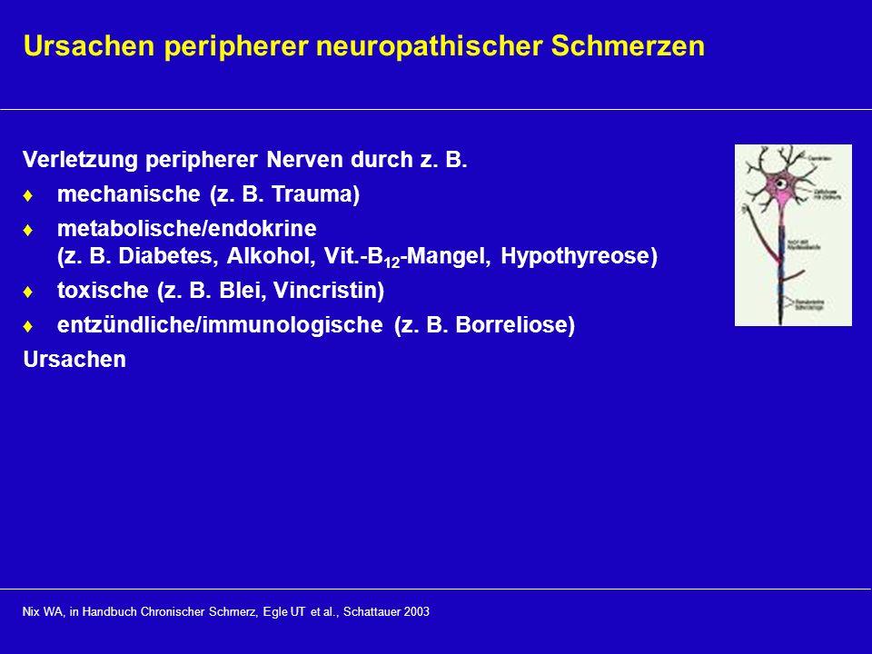 Ursachen peripherer neuropathischer Schmerzen Verletzung peripherer Nerven durch z. B. mechanische (z. B. Trauma) metabolische/endokrine (z. B. Diabet