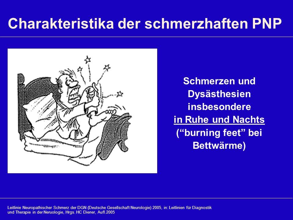 Schmerzen und Dysästhesien insbesondere in Ruhe und Nachts (burning feet bei Bettwärme) Charakteristika der schmerzhaften PNP Leitlinie Neuropathische