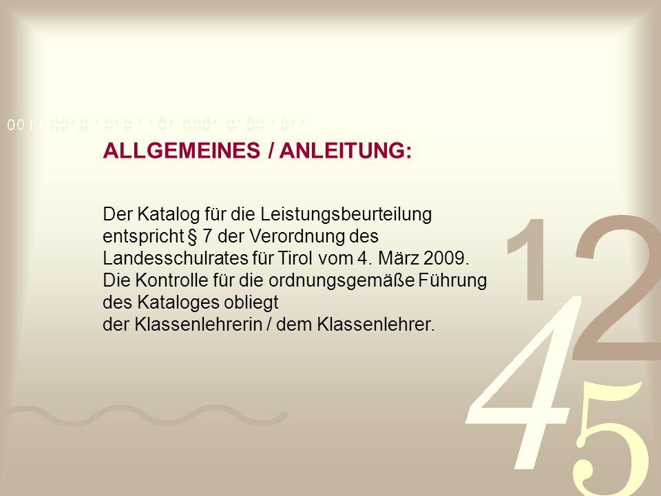 ALLGEMEINES / ANLEITUNG: Der Katalog für die Leistungsbeurteilung entspricht § 7 der Verordnung des Landesschulrates für Tirol vom 4. März 2009. Die K