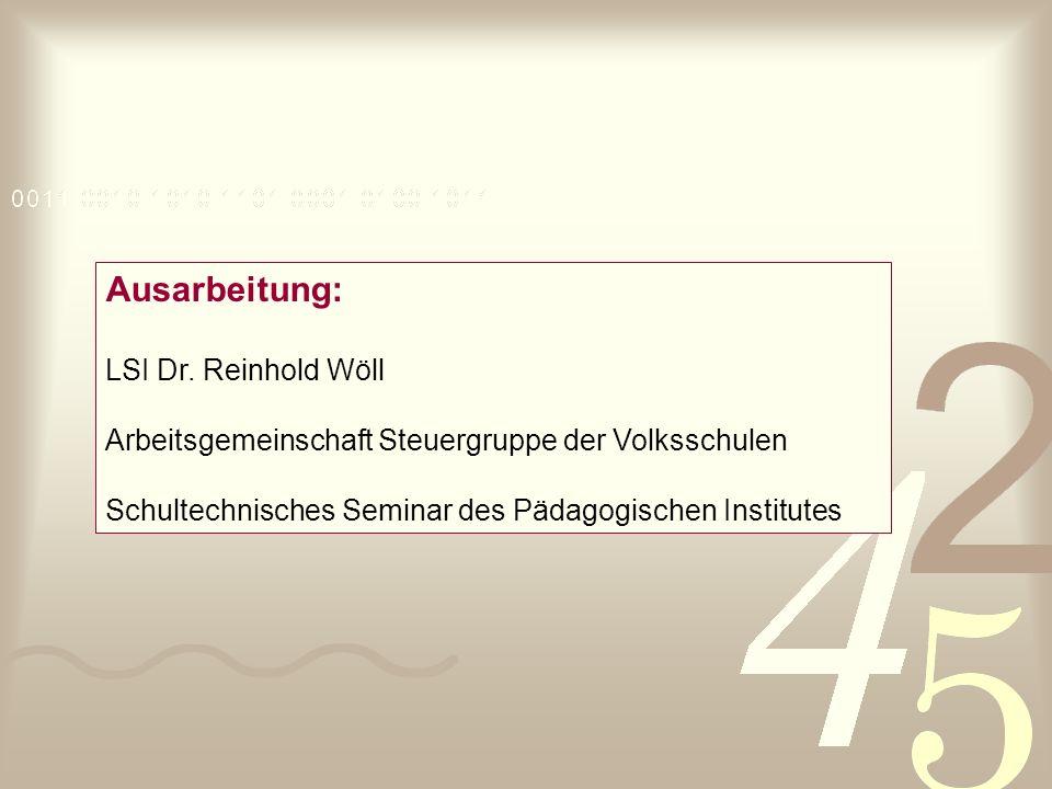 Ausarbeitung: LSI Dr. Reinhold Wöll Arbeitsgemeinschaft Steuergruppe der Volksschulen Schultechnisches Seminar des Pädagogischen Institutes