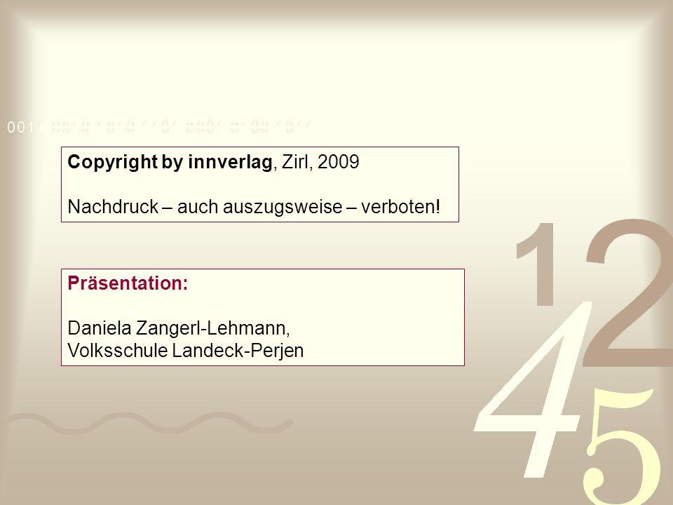 Copyright by innverlag, Zirl, 2009 Nachdruck – auch auszugsweise – verboten! Präsentation: Daniela Zangerl-Lehmann, Volksschule Landeck-Perjen
