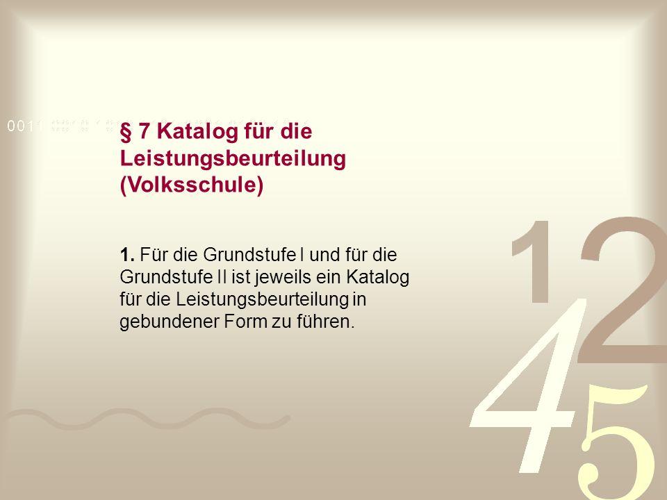 § 7 Katalog für die Leistungsbeurteilung (Volksschule) 1. Für die Grundstufe I und für die Grundstufe II ist jeweils ein Katalog für die Leistungsbeur