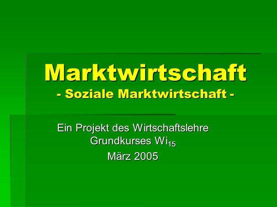 Marktwirtschaft - Soziale Marktwirtschaft - Ein Projekt des Wirtschaftslehre Grundkurses Wi 15 März 2005