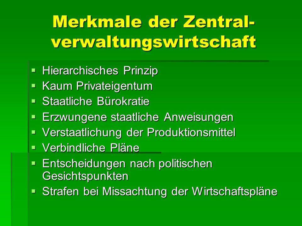 Merkmale der Zentral- verwaltungswirtschaft Hierarchisches Prinzip Hierarchisches Prinzip Kaum Privateigentum Kaum Privateigentum Staatliche Bürokrati
