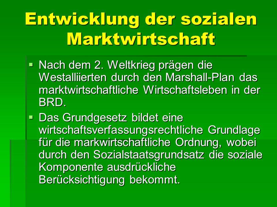Entwicklung der sozialen Marktwirtschaft Nach dem 2. Weltkrieg prägen die Westalliierten durch den Marshall-Plan das marktwirtschaftliche Wirtschaftsl