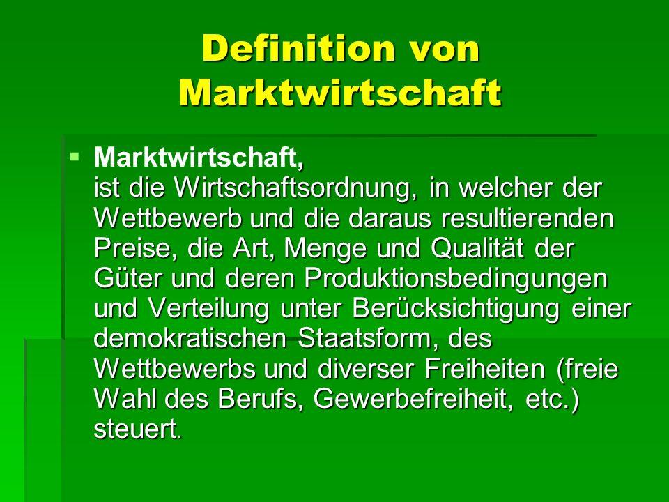 Definition von Marktwirtschaft, ist die Wirtschaftsordnung, in welcher der Wettbewerb und die daraus resultierenden Preise, die Art, Menge und Qualitä