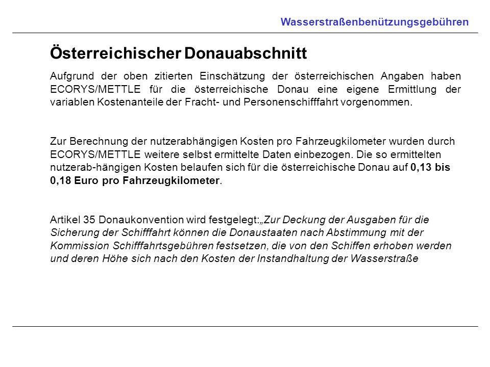 Wasserstraßenbenützungsgebühren Österreichischer Donauabschnitt Aufgrund der oben zitierten Einschätzung der österreichischen Angaben haben ECORYS/MET