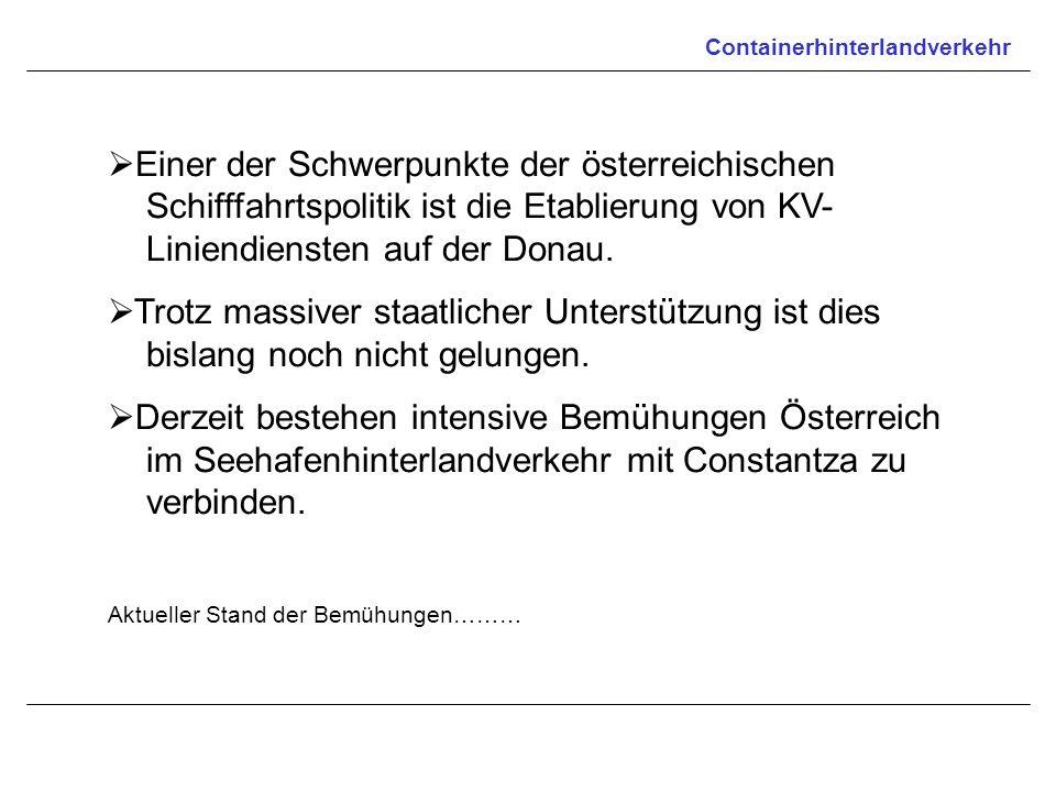 Containerhinterlandverkehr Einer der Schwerpunkte der österreichischen Schifffahrtspolitik ist die Etablierung von KV- Liniendiensten auf der Donau. T