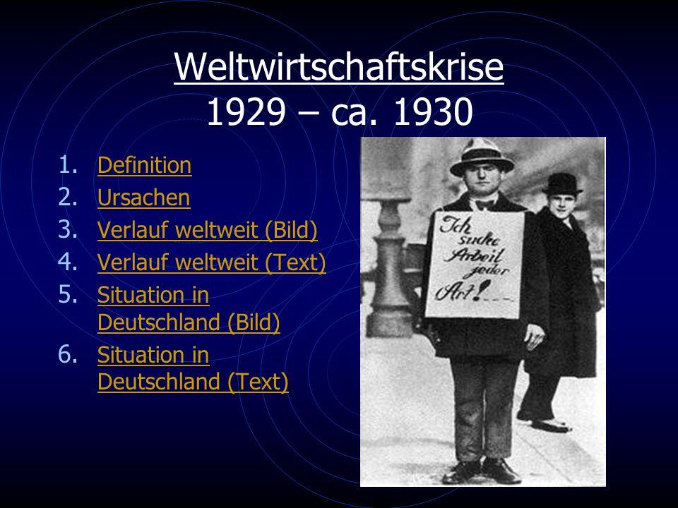 Weltwirtschaftskrise 1929 – ca. 1930 1. Definition Definition 2. Ursachen Ursachen 3. Verlauf weltweit (Bild) Verlauf weltweit (Bild) 4. Verlauf weltw