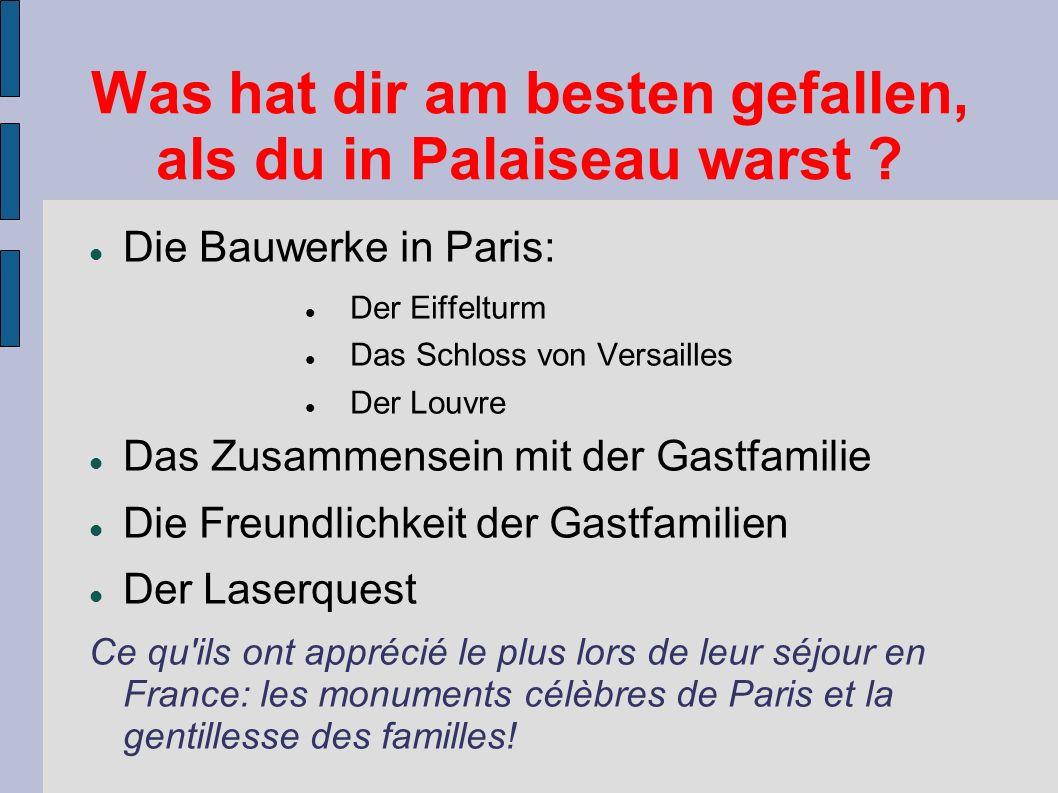 Was hat dir am besten gefallen, als du in Palaiseau warst .