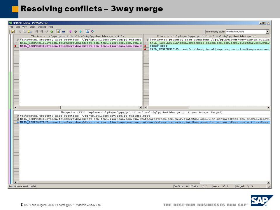 SAP Labs Bulgaria 2006, Perforce@SAP / Vladimir Velinov / 16 Resolving conflicts – 3way merge