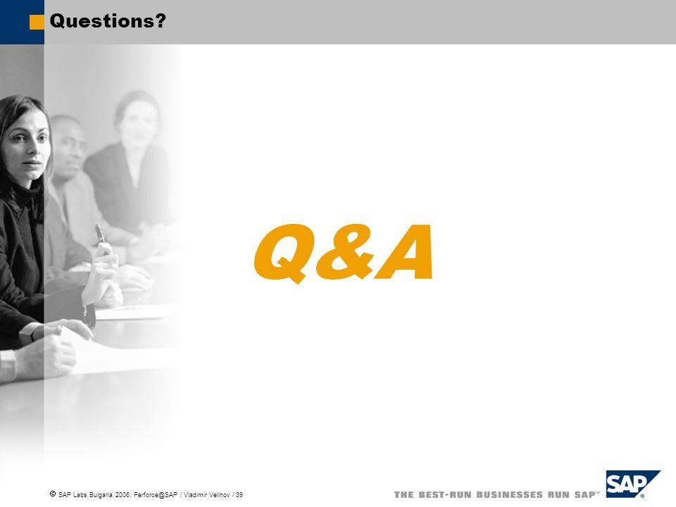 SAP Labs Bulgaria 2006, Perforce@SAP / Vladimir Velinov / 39 Q&A Questions?
