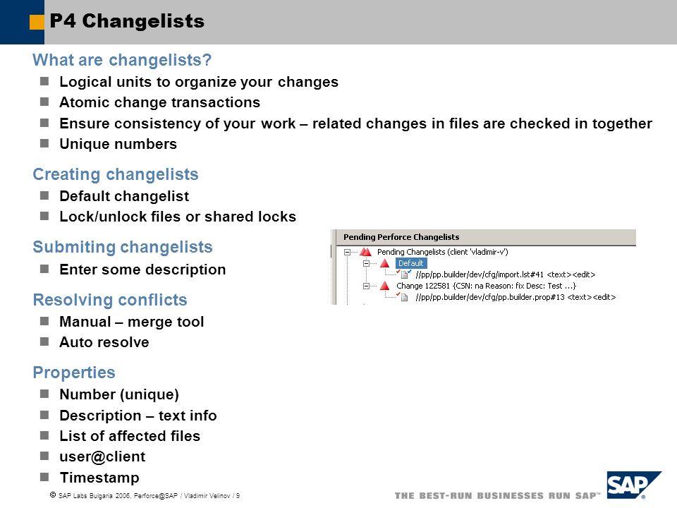 SAP Labs Bulgaria 2006, Perforce@SAP / Vladimir Velinov / 9 P4 Changelists What are changelists.