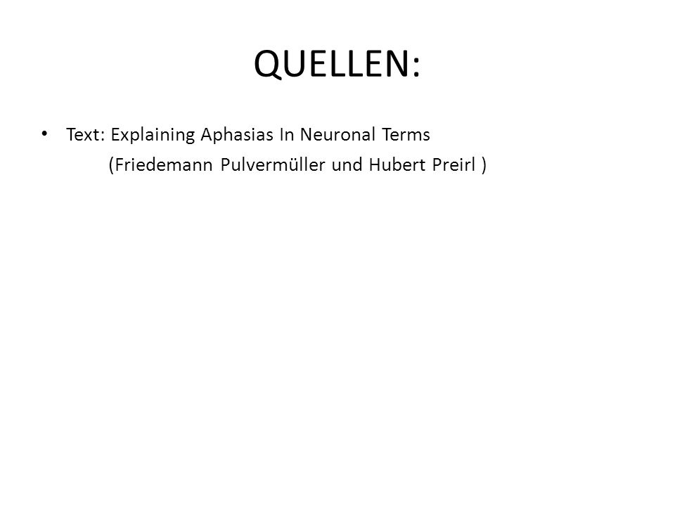 QUELLEN: Text: Explaining Aphasias In Neuronal Terms (Friedemann Pulvermüller und Hubert Preirl )
