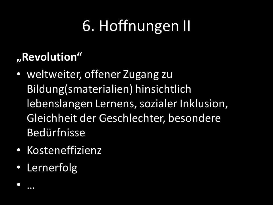 6. Hoffnungen II Revolution weltweiter, offener Zugang zu Bildung(smaterialien) hinsichtlich lebenslangen Lernens, sozialer Inklusion, Gleichheit der
