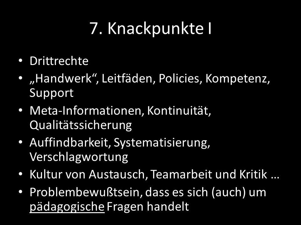 7. Knackpunkte I Drittrechte Handwerk, Leitfäden, Policies, Kompetenz, Support Meta-Informationen, Kontinuität, Qualitätssicherung Auffindbarkeit, Sys