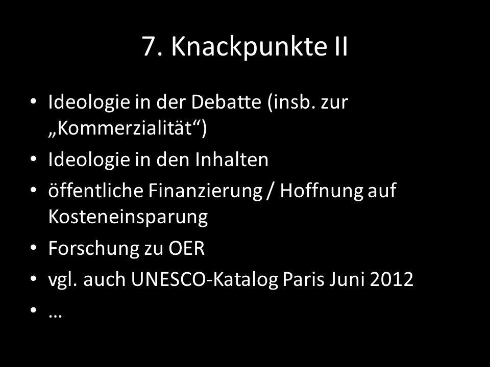 7. Knackpunkte II Ideologie in der Debatte (insb. zur Kommerzialität) Ideologie in den Inhalten öffentliche Finanzierung / Hoffnung auf Kosteneinsparu
