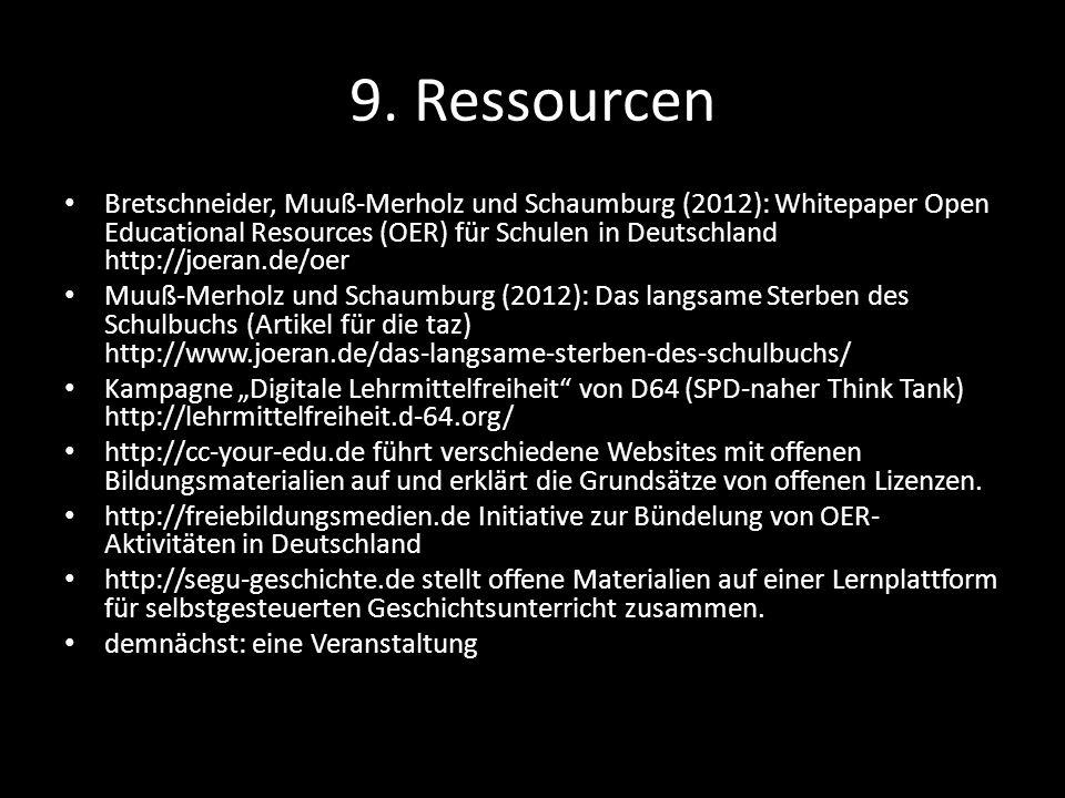9. Ressourcen Bretschneider, Muuß-Merholz und Schaumburg (2012): Whitepaper Open Educational Resources (OER) für Schulen in Deutschland http://joeran.