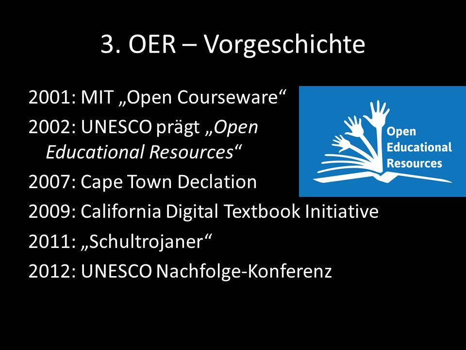 3. OER – Vorgeschichte 2001: MIT Open Courseware 2002: UNESCO prägt Open Educational Resources 2007: Cape Town Declation 2009: California Digital Text