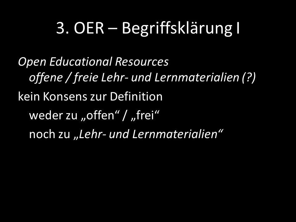 3. OER – Begriffsklärung I Open Educational Resources offene / freie Lehr- und Lernmaterialien (?) kein Konsens zur Definition weder zu offen / frei n