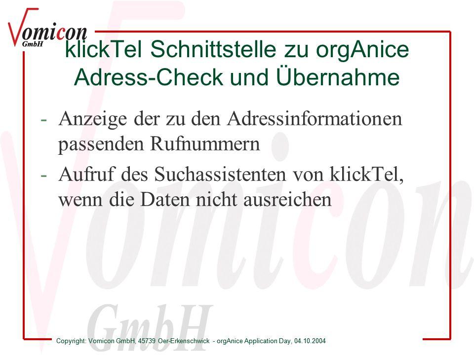 Copyright: Vomicon GmbH, 45739 Oer-Erkenschwick - orgAnice Application Day, 04.10.2004 klickTel Schnittstelle zu orgAnice Adress-Check und Übernahme Telefaxnummer der dex a con GmbH