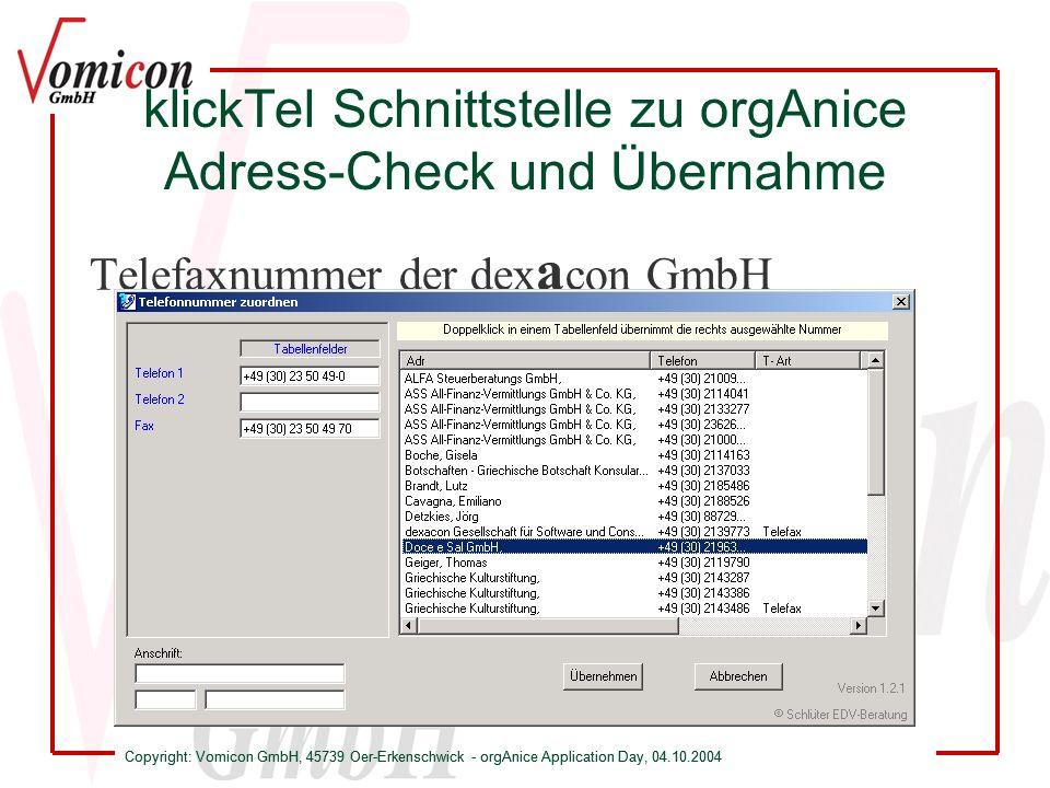Copyright: Vomicon GmbH, 45739 Oer-Erkenschwick - orgAnice Application Day, 04.10.2004 klickTel Schnittstelle zu orgAnice Adress-Check und Übernahme T