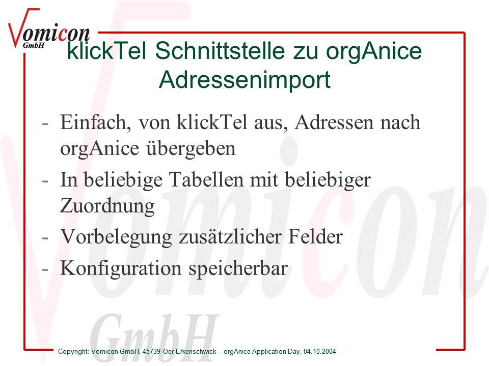 Copyright: Vomicon GmbH, 45739 Oer-Erkenschwick - orgAnice Application Day, 04.10.2004 klickTel Schnittstelle zu orgAnice Adressenimport Vorbelegung bei genormten Tabellen