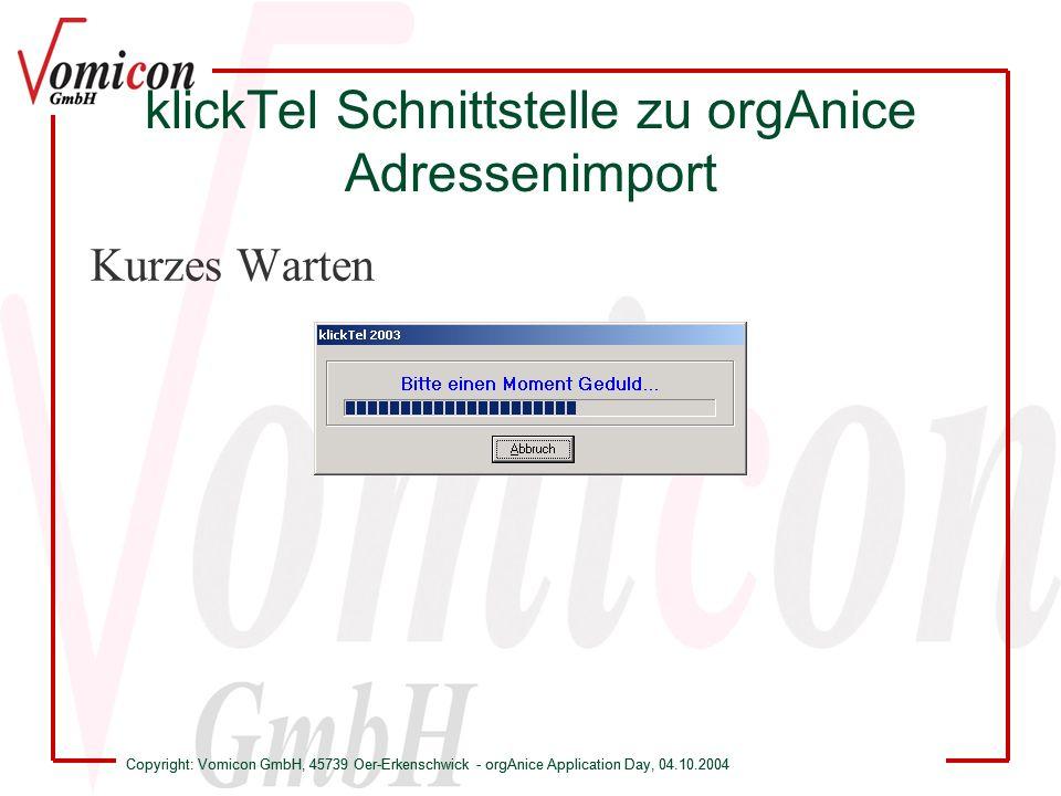 Copyright: Vomicon GmbH, 45739 Oer-Erkenschwick - orgAnice Application Day, 04.10.2004 klickTel Schnittstelle zu orgAnice Adressenimport Kurzes Warten